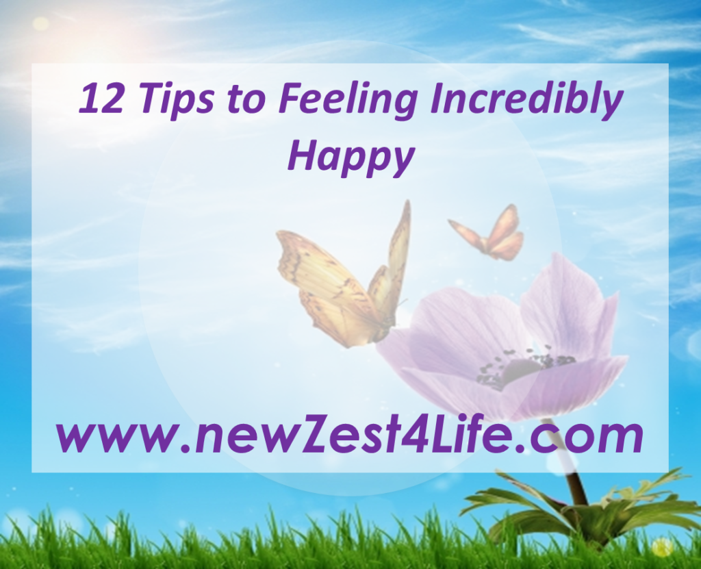 12 Tips to Feeling Incredibly Happy